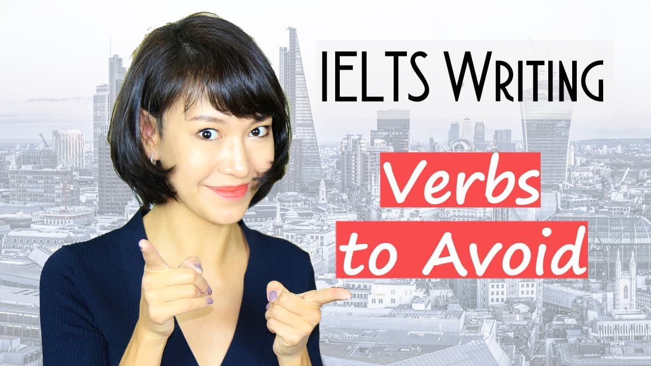 33 Verbs You Must AVOID in IELTS Writing - IELTS Writing Videos - 33 Verbs You Must AVOID in IELTS Writing