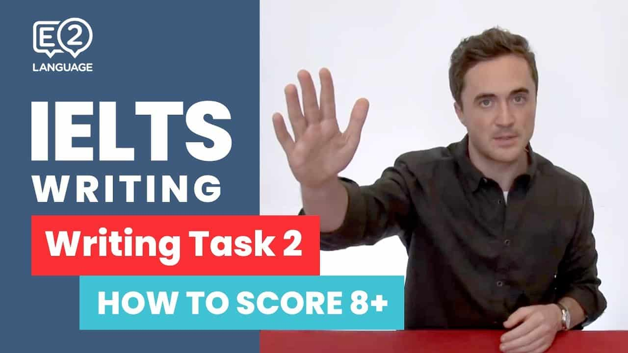 E2 IELTS Writing - How to score 8+ in Writing Task 2 - IELTS Writing Videos - E2 IELTS Writing How to score 8 in Writing