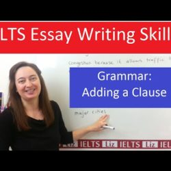 Grammar for IELTS Writing Task 2: Adding a Clause - IELTS, ielts listening, ielts speaking, ielts writing, IELTS-Test - Grammar for IELTS Writing Task 2 Adding a Clause