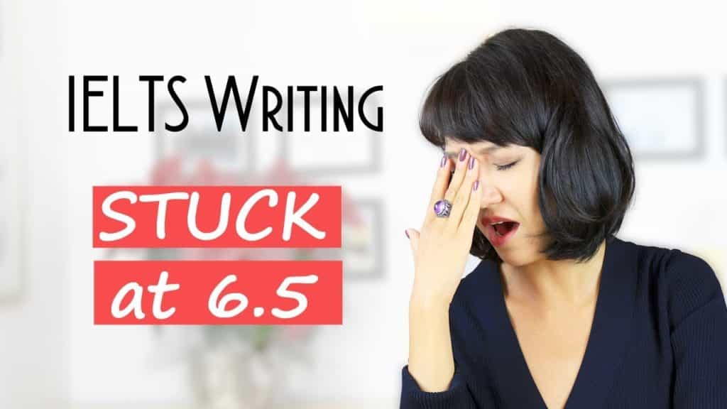 IELTS Writing from 6.5 to 7. Why is your IELTS Writing score stuck at 6.5? - IELTS Writing from 6.5 to 7. Why is your IELTS - Getting Down Under IELTS Writing Videos