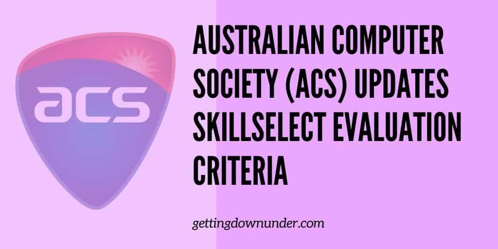 Australian Computer society (acs) updates skillselect evaluation criteria