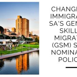 Changes to Immigration SA's General Skilled Migration (GSM) state nomination policies