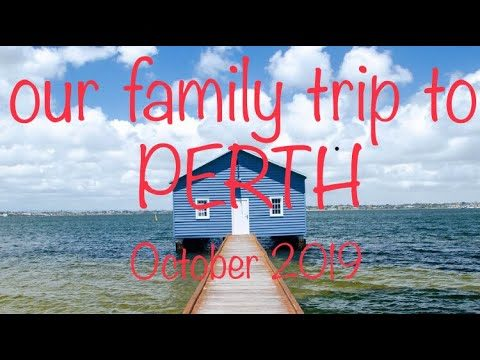 Our family trip to Perth October 2019