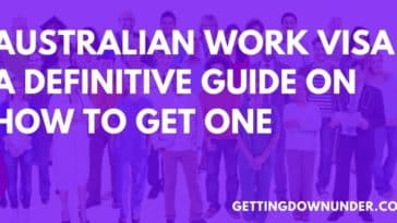 Aus work visa - A Definitive Guide On How To Get One