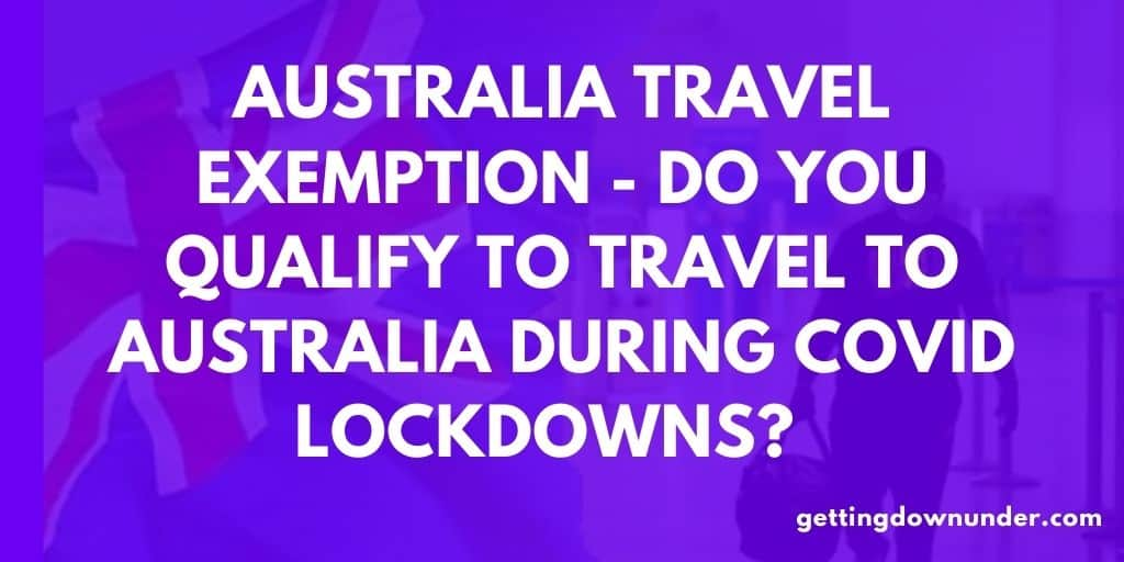 Australia Travel Exemption - Do You Qualify to travel to australia during covid lockdowns