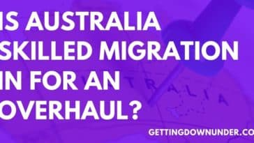 Is Australia Skilled Migration In For An Overhaul