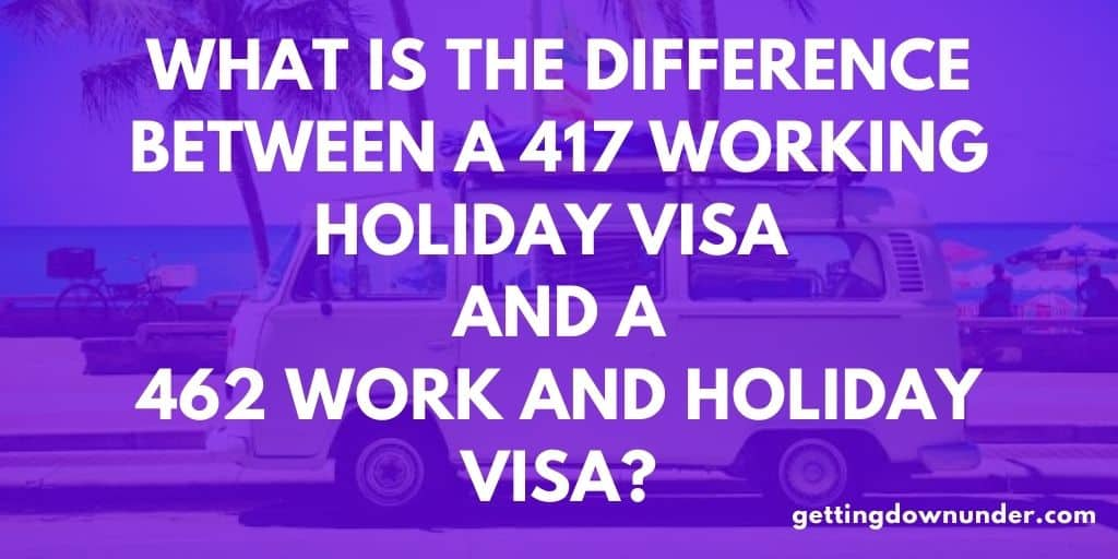 Difference 417 Working Holiday Visa 462 Work and Holiday Visa
