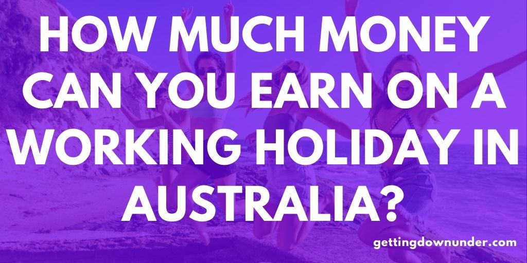 How Much Can You Earn On A Working Holiday Visa In Australia