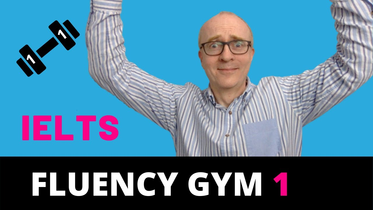 Ielts Speaking: Improve Your Fluency 1   Fluency Gym - Ielts Speaking Tips For Band 9 - September 2021