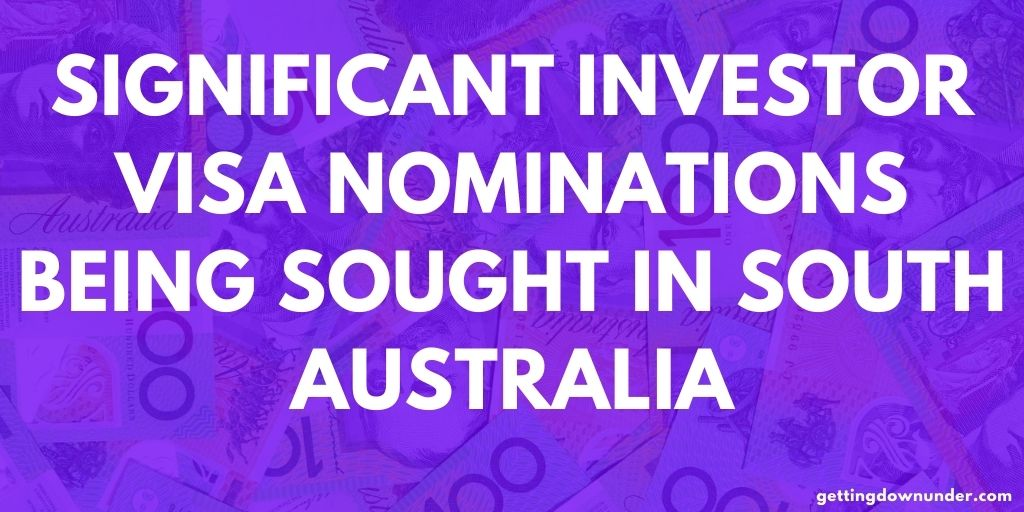 Significant Investor Visa Nominations Being Sought In South Australia