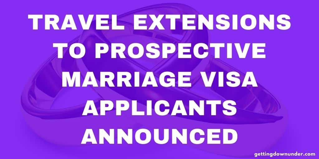 Travel Extensions To Prospective Marriage Visa Applicants Announced